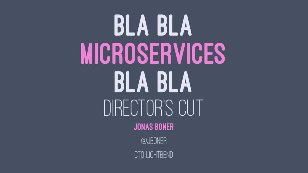 BLA BLA MICROSERVICES BLA BLA DIRECTOR'S CUT JO...