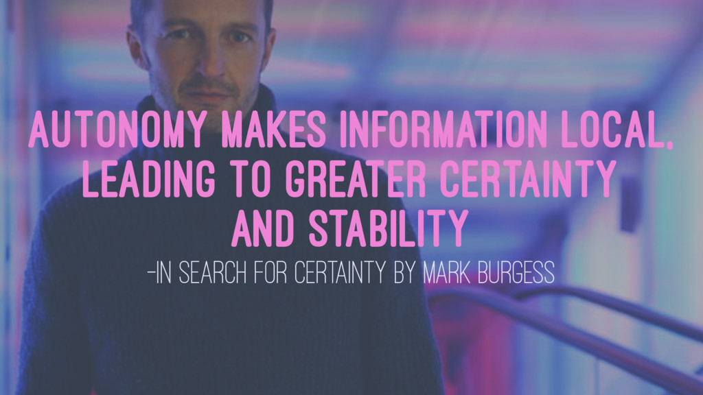 Autonomy makes information local, leading to gr...