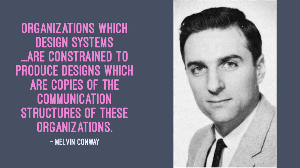 Organizations which design systems ...are const...