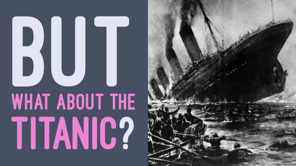 BUT WHAT ABOUT THE TITANIC?