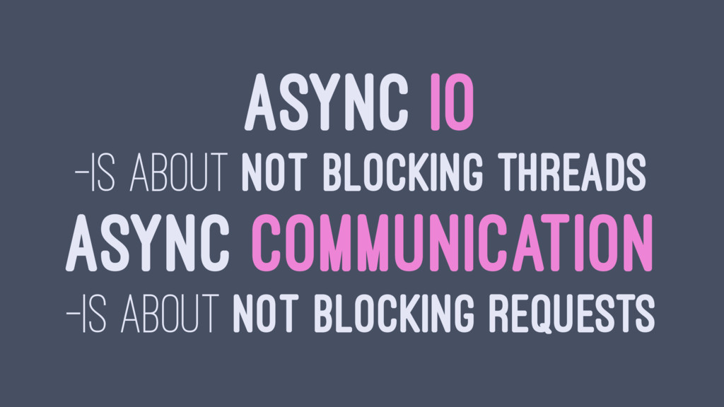 ASYNC IO —IS ABOUT NOT BLOCKING THREADS ASYNC C...