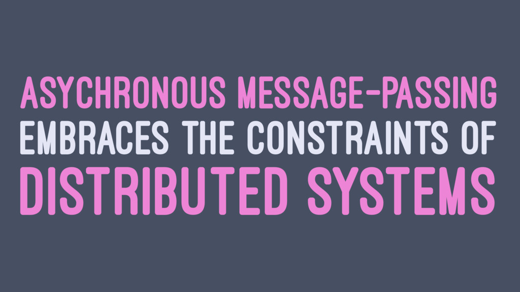 ASYCHRONOUS MESSAGE-PASSING EMBRACES THE CONSTR...