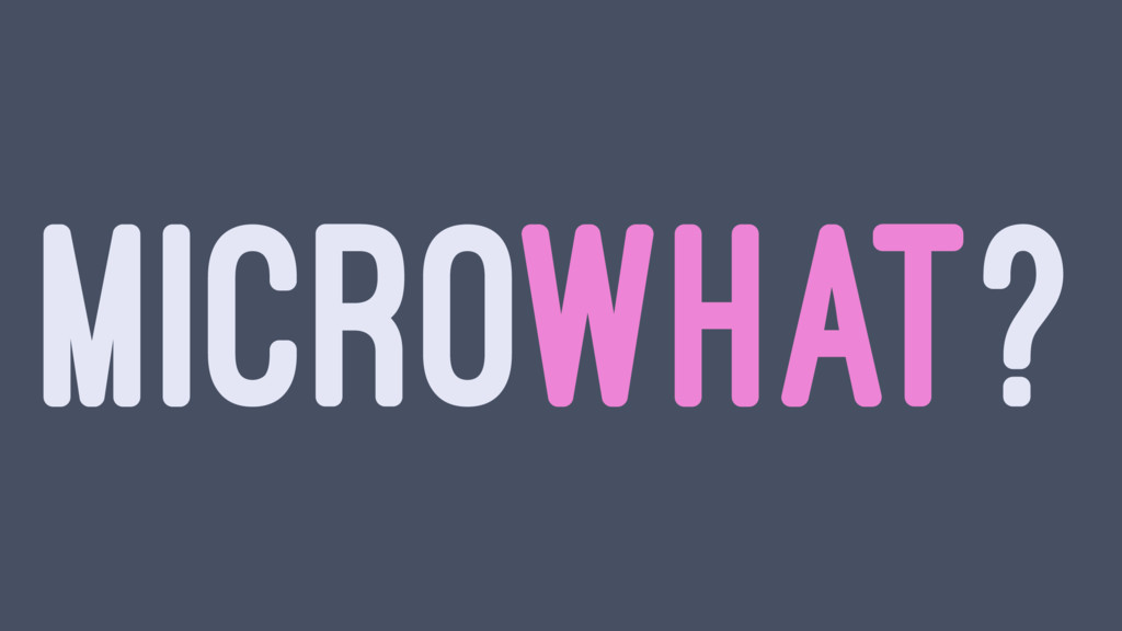 MICROWHAT?