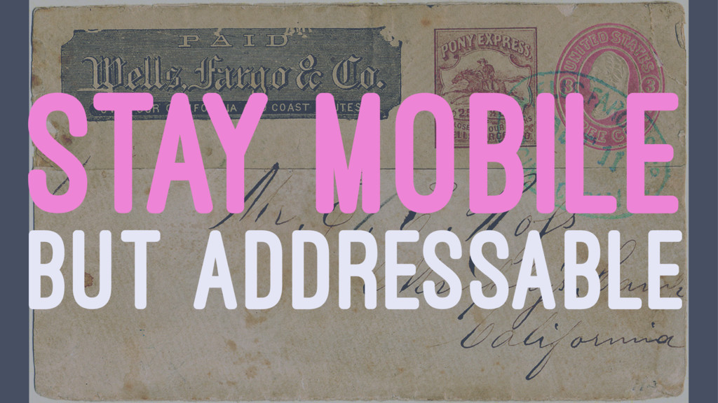 STAY MOBILE BUT ADDRESSABLE