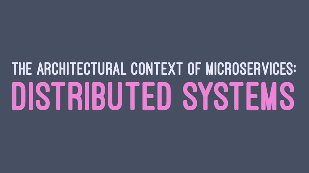 THE ARCHITECTURAL CONTEXT OF MICROSERVICES: DIS...
