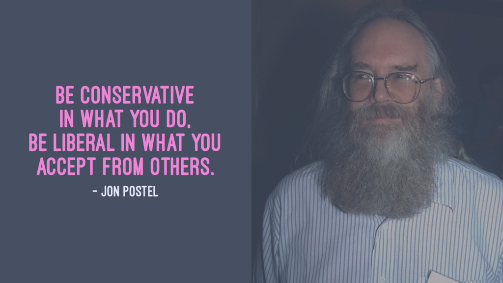 Be conservative in what you do, be liberal in w...