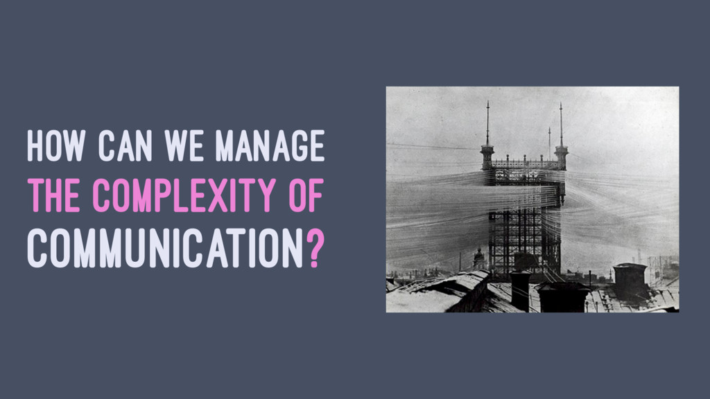 HOW CAN WE MANAGE THE COMPLEXITY OF COMMUNICATI...