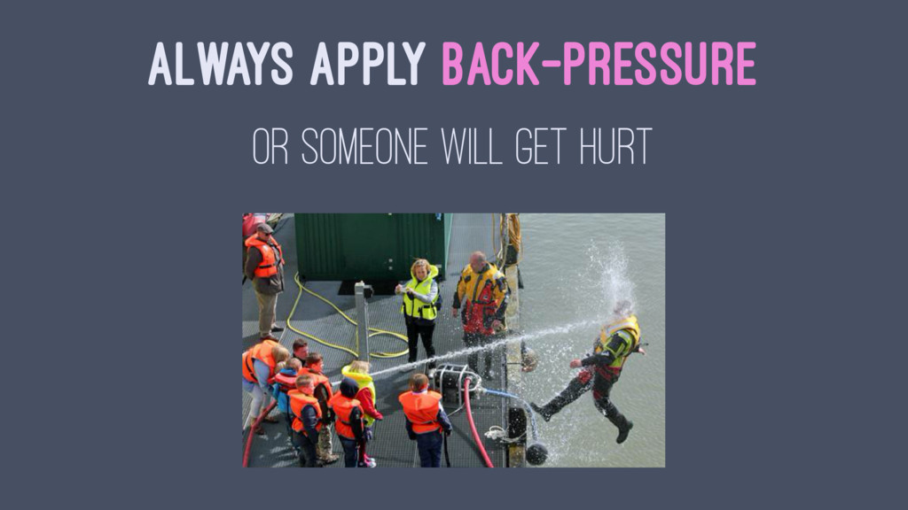 ALWAYS APPLY BACK-PRESSURE OR SOMEONE WILL GET ...