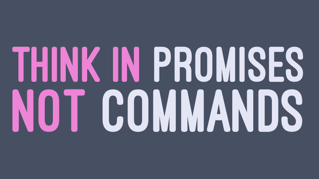 THINK IN PROMISES NOT COMMANDS