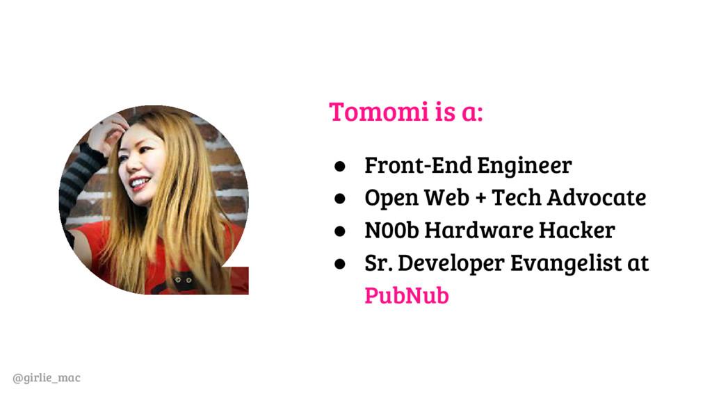 @girlie_mac Tomomi is a: ● Front-End Engineer ●...