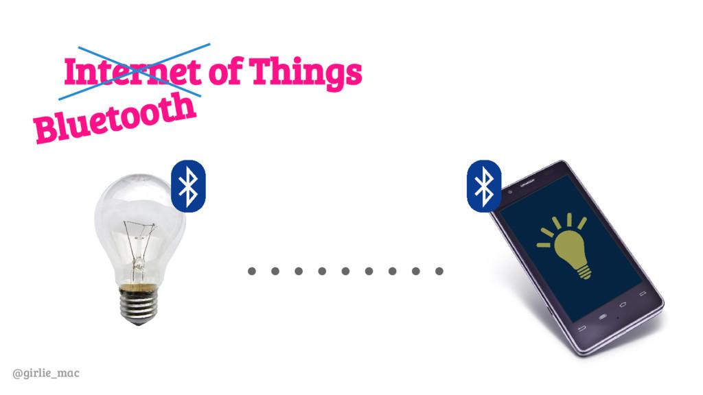 @girlie_mac Internet of Things Bluetooth ………