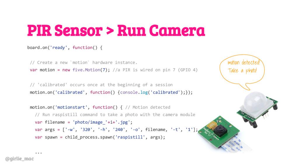 @girlie_mac PIR Sensor > Run Camera board.on('r...