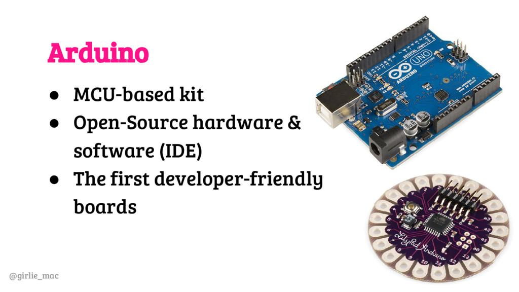 @girlie_mac Arduino ● MCU-based kit ● Open-Sour...