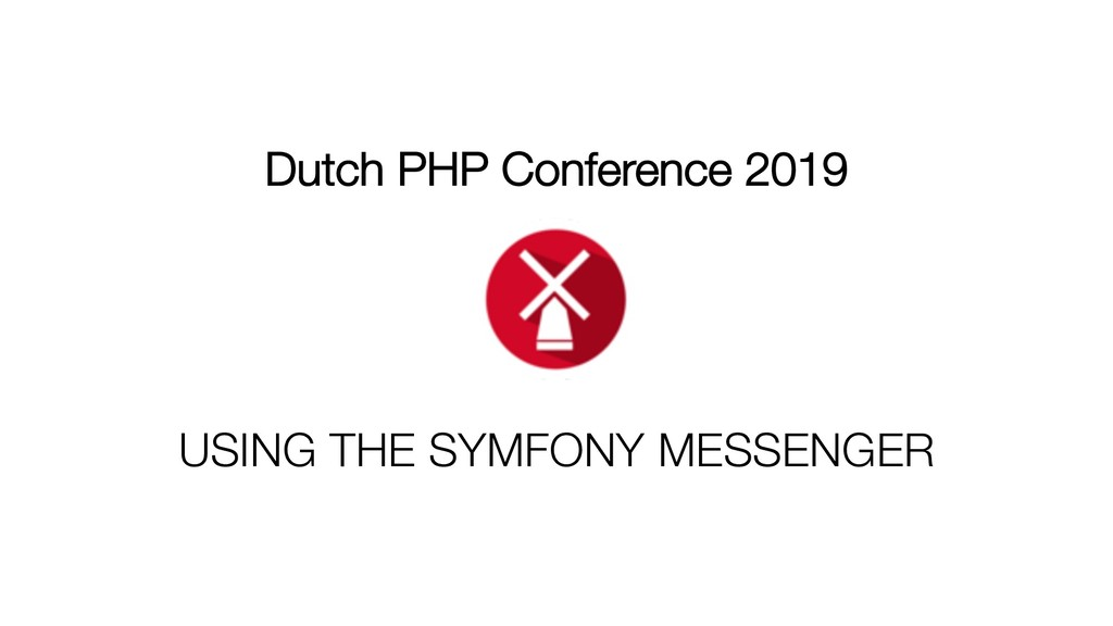 Dutch PHP Conference 2019 USING THE SYMFONY MES...