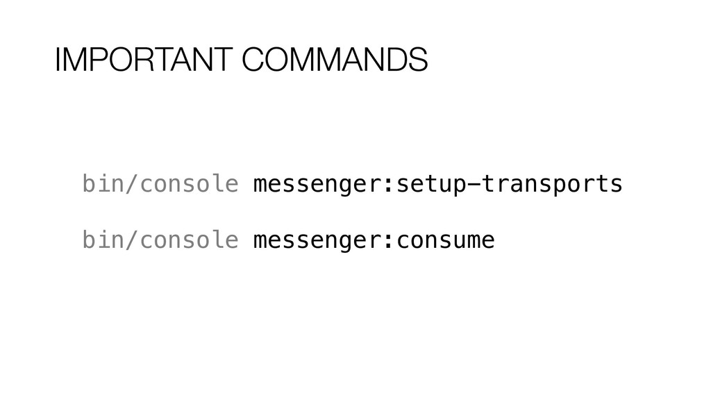 IMPORTANT COMMANDS bin/console messenger:setup-...