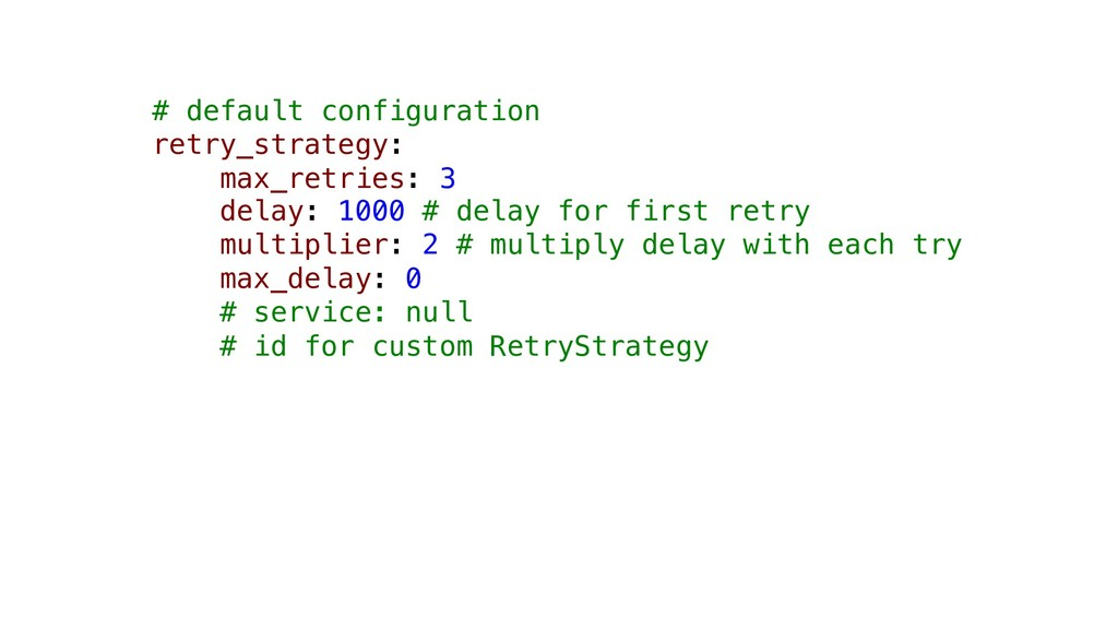 # default configuration retry_strategy: max_ret...