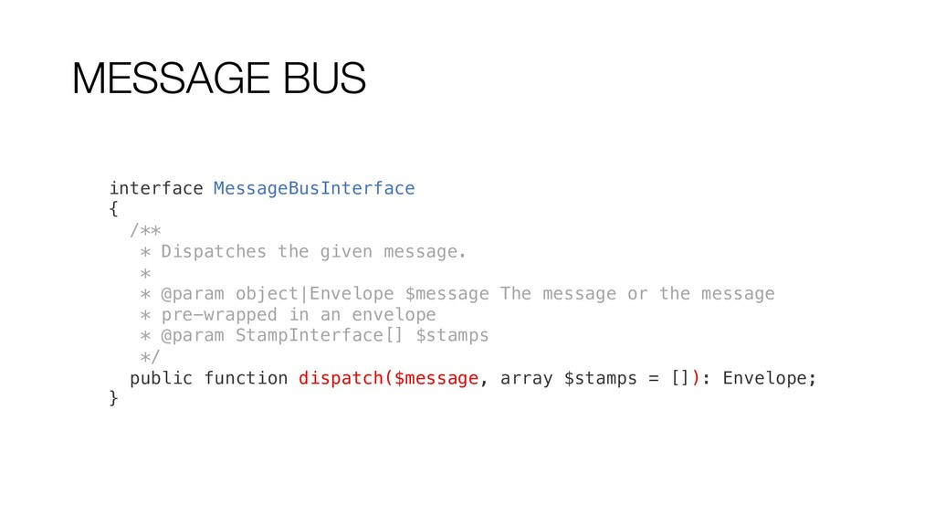 MESSAGE BUS interface MessageBusInterface { /**...