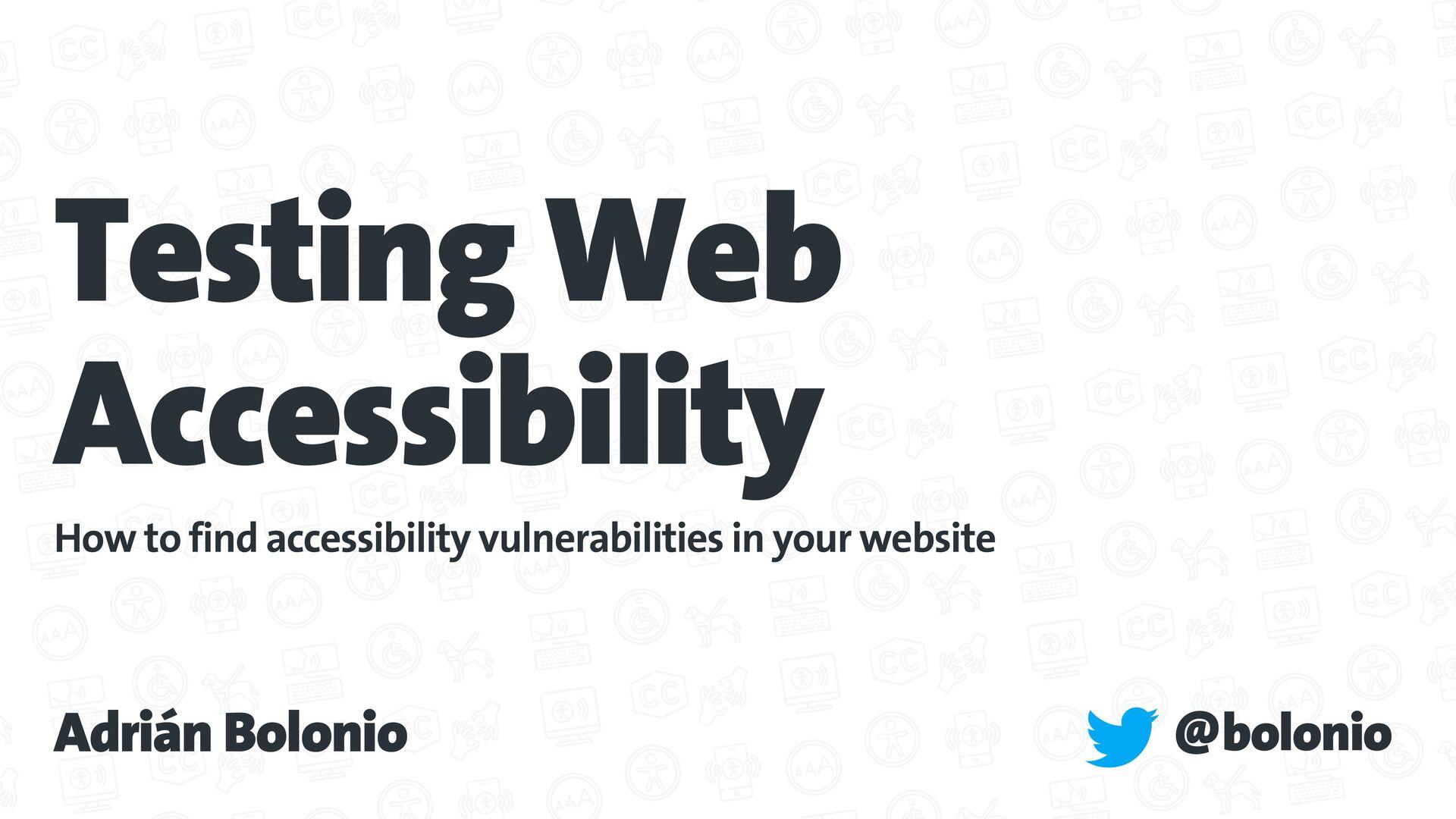 Testing Web Accessibility @bolonio Adrián Bolon...
