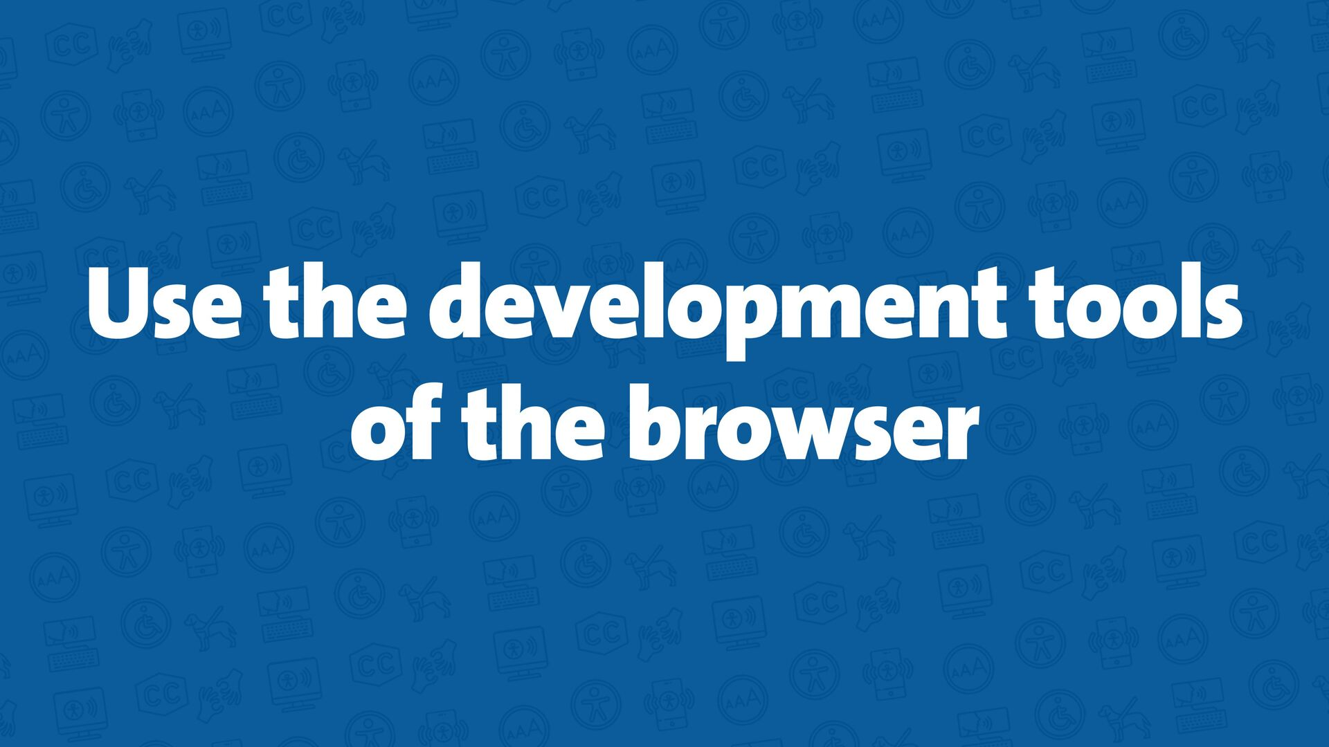 Use the development tools of the browser