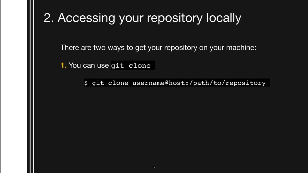 2. Accessing your repository locally There are ...