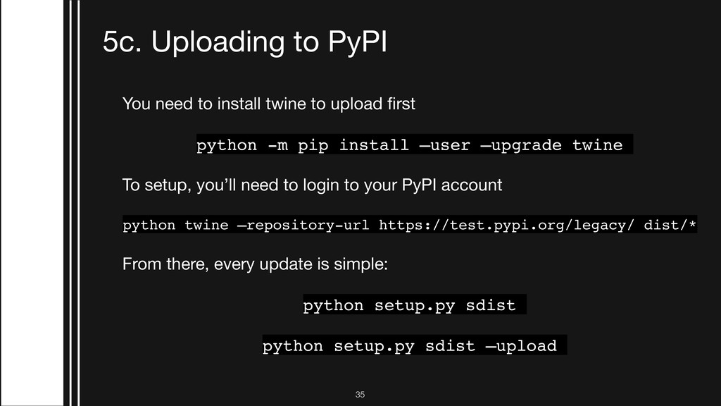 !35 5c. Uploading to PyPI You need to install t...