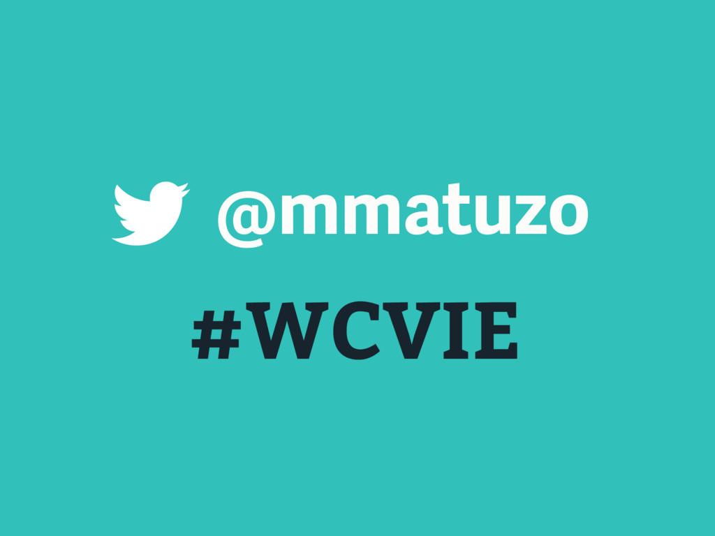 #WCVIE @mmatuzo