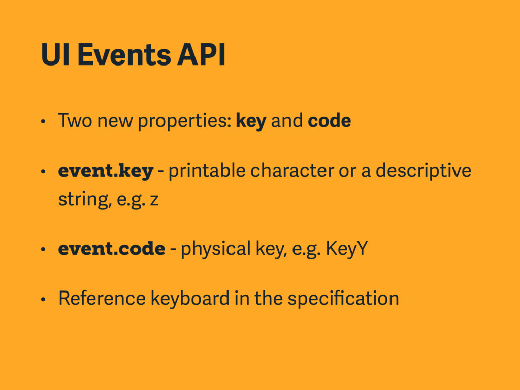 UI Events API • Two new properties: key and cod...