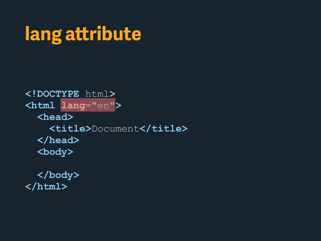 """lang attribute <!DOCTYPE html> <html lang=""""en"""">..."""