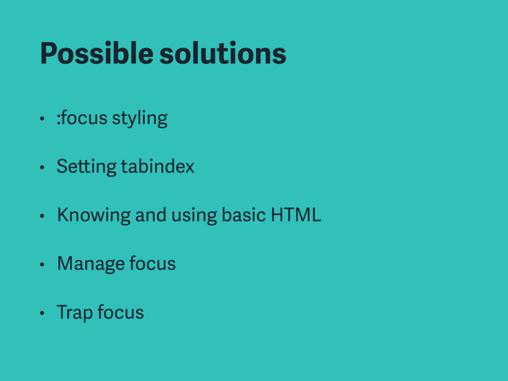 Possible solutions • :focus styling • Setting t...
