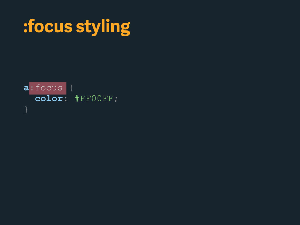 :focus styling a:focus { color: #FF00FF; }