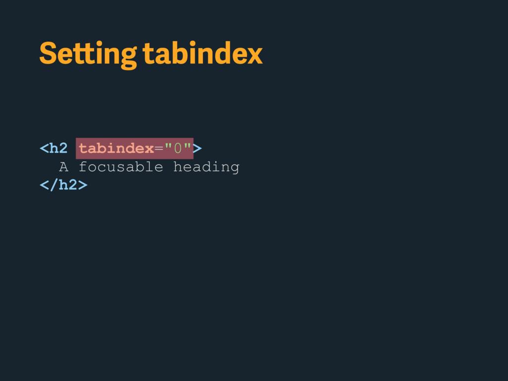 "Setting tabindex <h2 tabindex=""0""> A focusable ..."