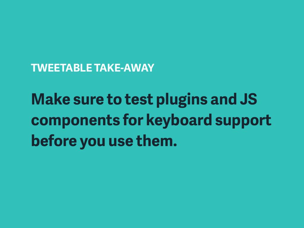TWEETABLE TAKE-AWAY Make sure to test plugins a...