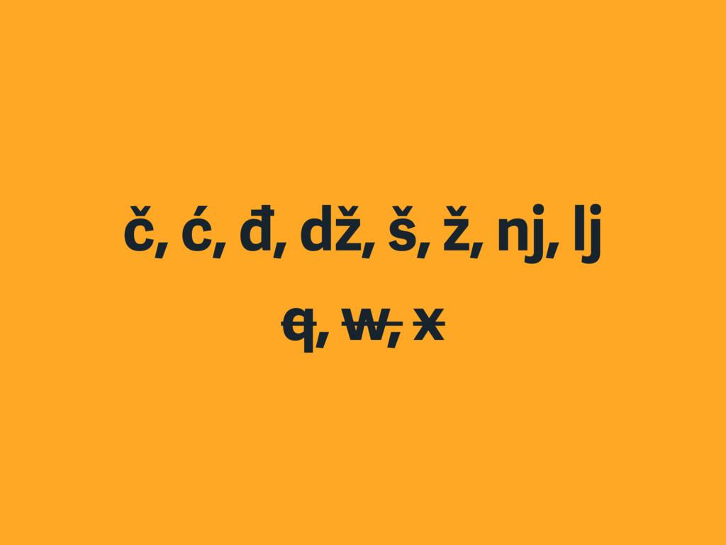 č, ć, đ, dž, š, ž, nj, lj q, w, x