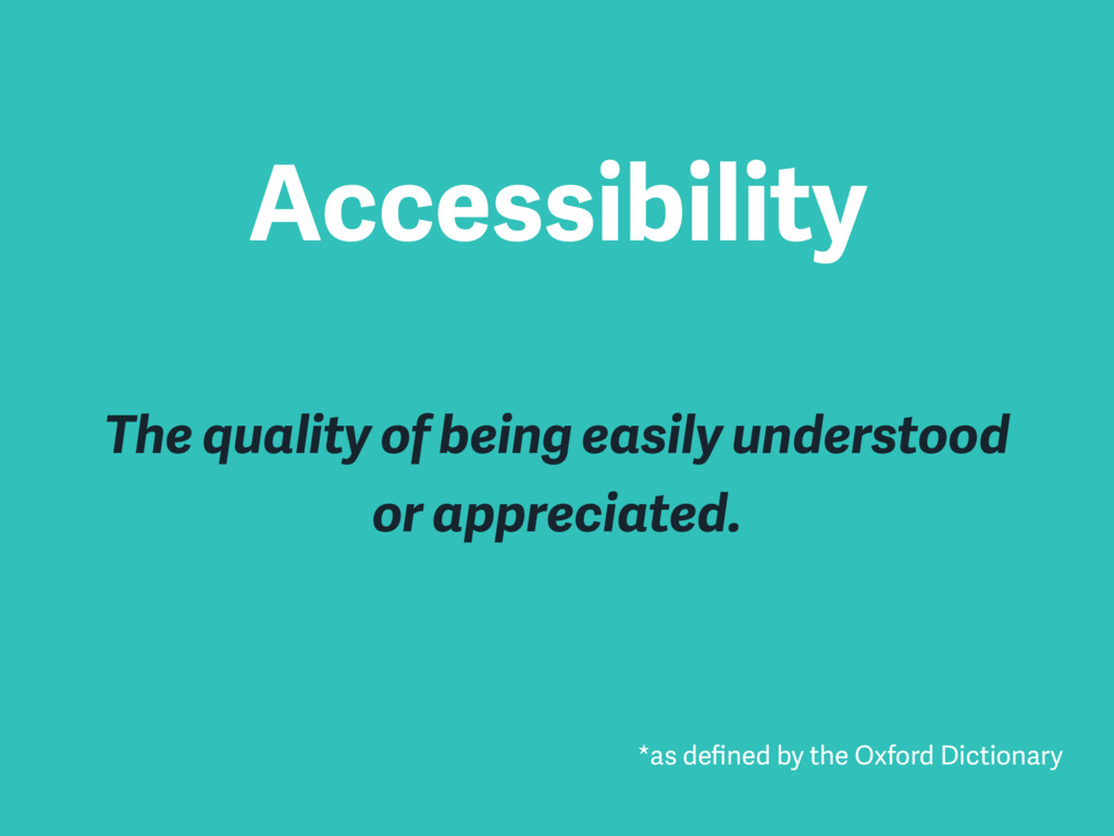 Accessibility The quality of being easily under...