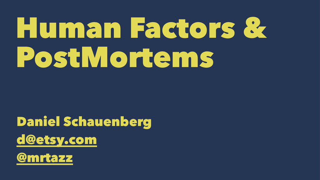 Human Factors & PostMortems Daniel Schauenberg ...