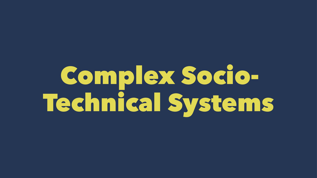 Complex Socio- Technical Systems