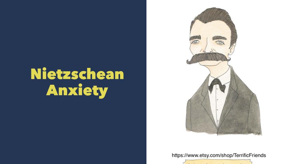 Nietzschean Anxiety