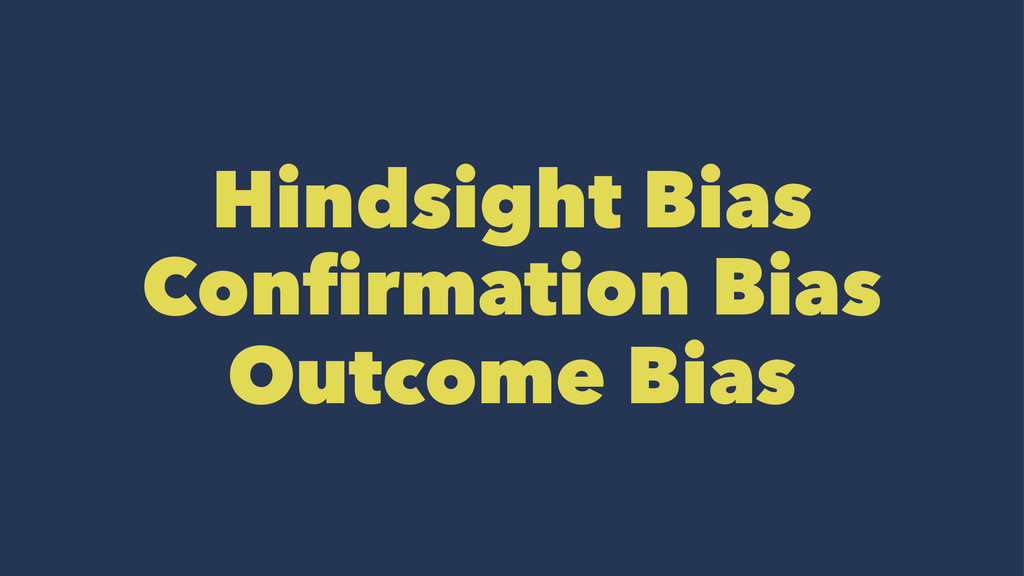 Hindsight Bias Confirmation Bias Outcome Bias