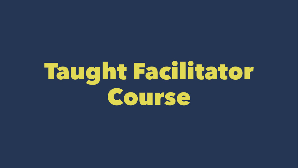 Taught Facilitator Course