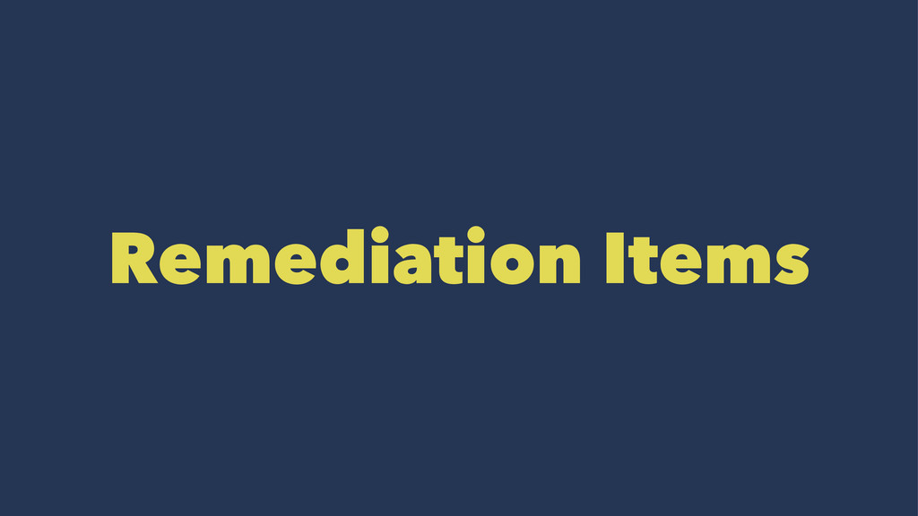 Remediation Items