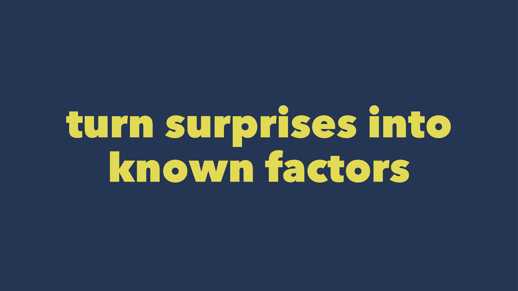 turn surprises into known factors