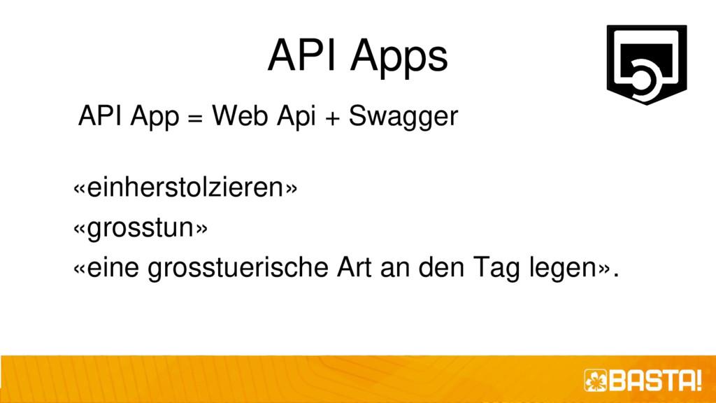 API Apps API App = Web Api + Swagger «einhersto...
