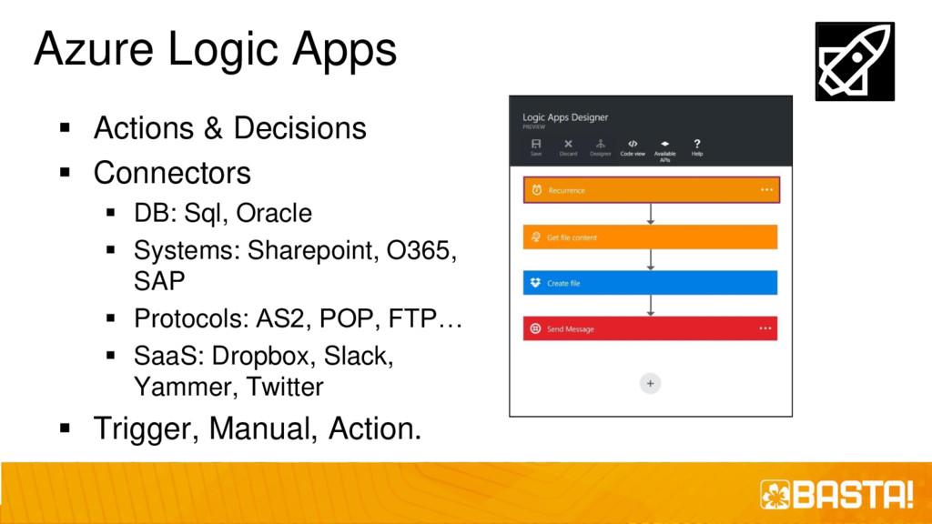 Azure Logic Apps ▪ Actions & Decisions ▪ Connec...
