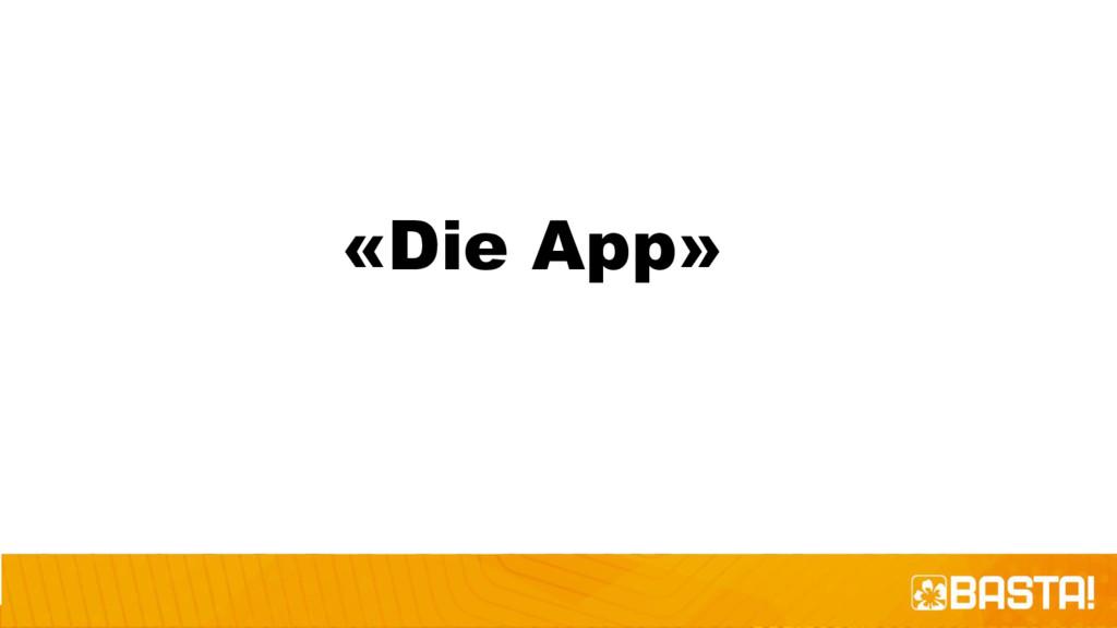 «Die App»