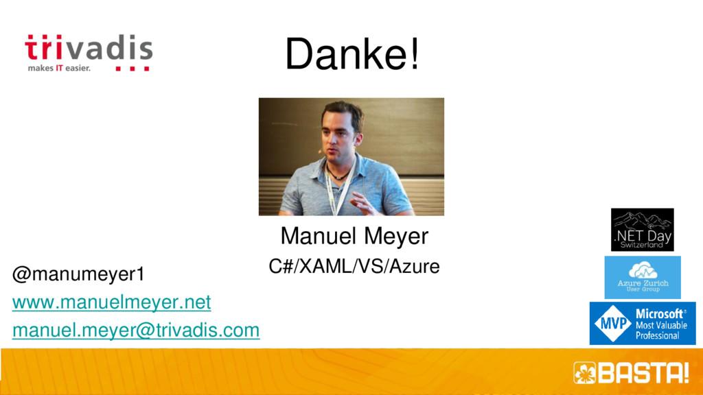 Danke! Manuel Meyer C#/XAML/VS/Azure @manumeyer...
