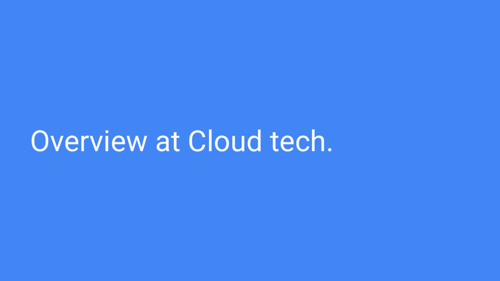 Overview at Cloud tech.
