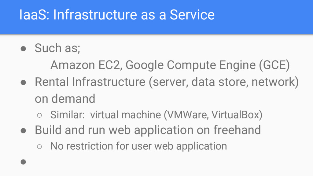 IaaS: Infrastructure as a Service ● Such as; Am...