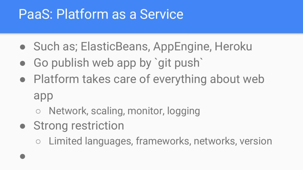 PaaS: Platform as a Service ● Such as; ElasticB...