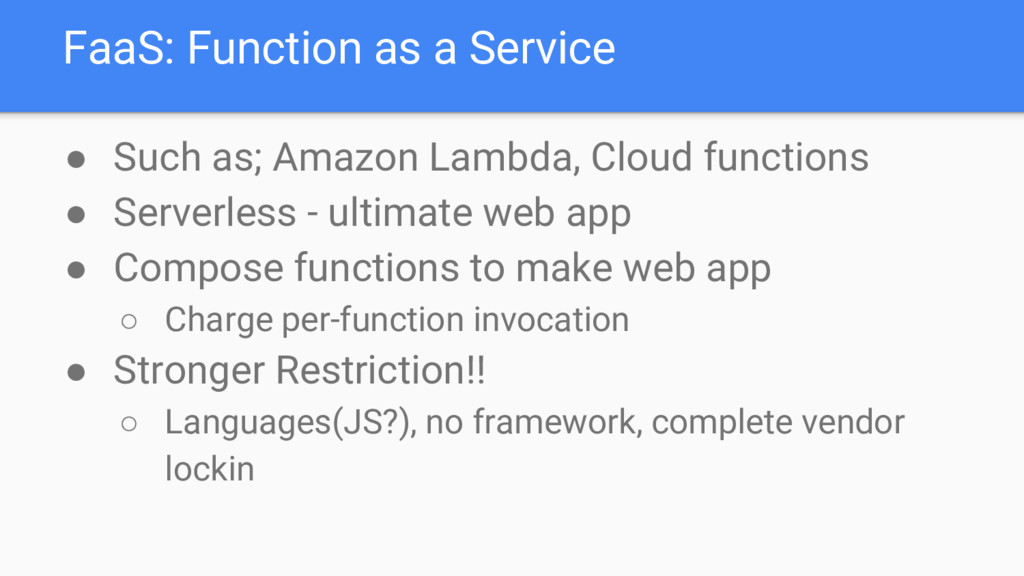 FaaS: Function as a Service ● Such as; Amazon L...