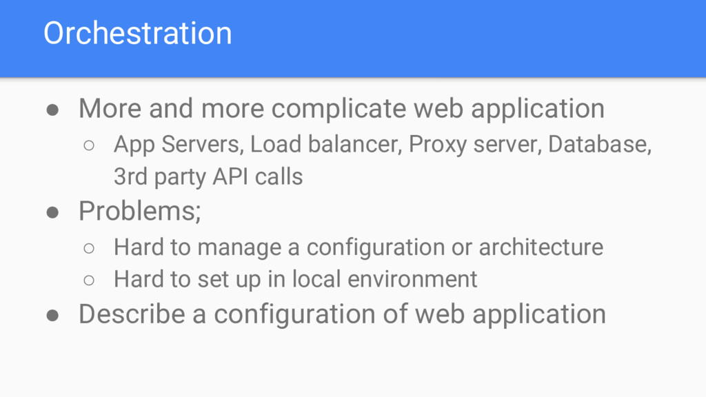 Orchestration ● More and more complicate web ap...